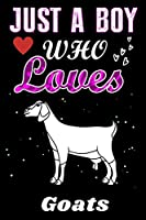 Just a Boy who loves Goats: A Super Cute Goatsnotebook or dairy, Perfect Goatslovers gift for Boy