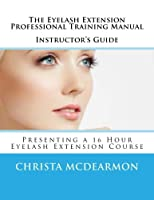 The Eyelash Extension Professional Training Manual: Instructor's Guide