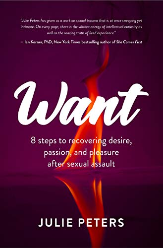 Want: 8 Steps to Recovering Desire, Passion, and Pleasure After Sexual Assault (English Edition)