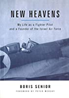 New Heavens: My Life As A Fighter Pilot And A Founder Of The Israel Air Force (Aviation Classics)
