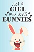 Just A Girl Who Loves Bunnies: Cute Bunny Lovers Journal / Notebook / Diary / Birthday Gift (6x9 - 110 Blank Lined Pages)