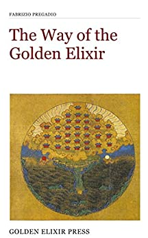 [Pregadio, Fabrizio]のThe Way of the Golden Elixir: An Introduction to Taoist Alchemy (Occasional Papers Book 3) (English Edition)