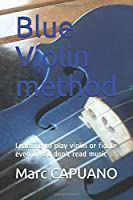 Blue Violin method: Learning to play violin or fiddle even if you don't read music (Begin violin)