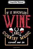 Composition Notebook: If It Involves Wine and Country Music Count Me In I Drinking  Journal/Notebook Blank Lined Ruled 6x9 100 Pages