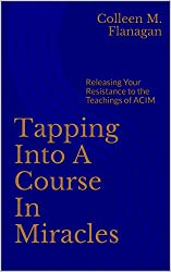 Tapping Into A Course In Miracles: Releasing Your Resistance to the Teachings of ACIM (English Edition)