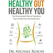 Healthy Gut, Healthy You: The Personalized Plan to Transform Your Health from the Inside Out