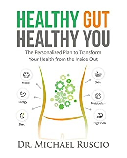 Healthy Gut, Healthy You: The Personalized Plan to Transform Your Health from the Inside Out by [Ruscio, Dr. Michael]