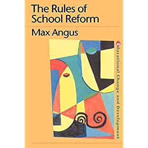 The Rules of School Reform (Educational Change and Development Series)