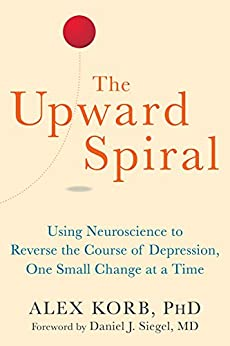 The Upward Spiral: Using Neuroscience to Reverse the Course of Depression, One Small Change at a Time by [Korb, Alex]