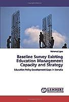 Baseline Survey Existing Education Management Capacity and Strategy: Education Policy Development Gaps in Somalia