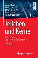 Teilchen und Kerne: Eine Einfuehrung in die physikalischen Konzepte (Springer-Lehrbuch)