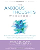 The Anxious Thoughts Workbook: Skills to Overcome the Unwanted Intrusive Thoughts That Drive Anxiety, Obsessions, and Depression (New Harbinger Self-Help Workbook)
