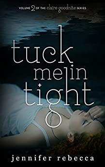Tuck Me in Tight (The Claire Goodnite Series Book 2) by [Rebecca, Jennifer]