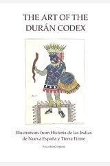 The Art of the Duran Codex: Illustrations from Historia De Las Indias De Nueva España Y Tierra Firme ペーパーバック