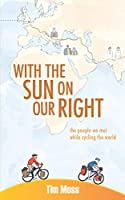 With the Sun on Our Right: The people we met while cycling the world