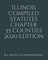 Illinois Compiled Statutes Chapter 55 Counties 2020 Edition