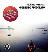O Olho do Fotógrafo. Composição e Design Para Fotografias Digitais Incríveis (Em Portuguese do Brasil)