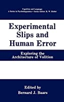 Experimental Slips and Human Error: Exploring the Architecture of Volition (Cognition and Language: A Series in Psycholinguistics)