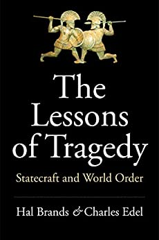 The Lessons of Tragedy: Statecraft and World Order by [Brands, Hal, Edel, Charles]