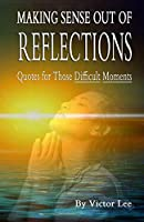MAKING SENSE OUT OF REFLECTIONS: Quotes For Those Difficult Days