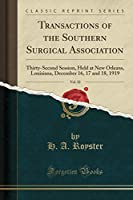 Transactions of the Southern Surgical Association, Vol. 32: Thirty-Second Session, Held at New Orleans, Louisiana, December 16, 17 and 18, 1919 (Classic Reprint)