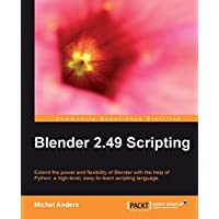 Blender 2.49 Scripting: Extend the Power and Flexibility of Blender With the Help of Python: a High Level, Easy-to-learn Scritping Language