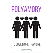 POLYAMORY: To Love More Than One
