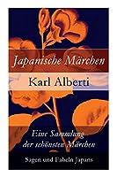 Japanische Maerchen: Eine Sammlung der schoensten Maerchen, Sagen und Fabeln Japans