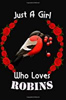 Just A Girl Who Loves ROBINS : Lined Girls Journal/Notebook Cute gift for Women and Girls for ROBINS Lovers: Blank lined journal diary notebook Size at 6 x 9 with 120 pages
