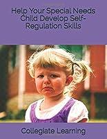 Help Your Special Needs Child  Develop Self-Regulation Skills (Special Needs Parents Behavior Management Series)