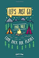 Let´s Just Go And Not Come Back For A While: Camping, Hiking, Outdoors and Adventure Themed Calendar, Diary or Journal Gift for Campers, Camping Enthusiasts, Hikers, and Nature Lovers with 108 Pages, 6 x 9 Inches, Cream Paper, Glossy Finished Soft Cover