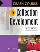 Crash Course in Collection Development (Libraries Unlimited Crash Course)