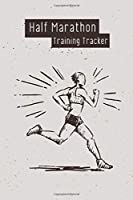 Half Marathon Training Tracker: Runner's Training Log For Half Marathons, Training Tracker For Marathoners