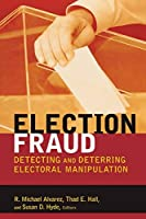 Election Fraud: Detecting and Deterring Electoral Manipulation (Brookings Series on Election Administration and Reform) by Unknown(2008-05-15)