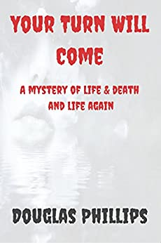 [Phillips, Douglas]のYour Turn Will Come: A mystery of life and death and life again (English Edition)