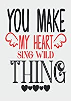 You make my heart sing wild thing: great girlfriend gift: Romantic  Journal or Planner loving gift for girlfriend, Elegant notebook special gift for girlfriend 100 pages 7 x 10 chic graphics designs (best gift for girlfriend)