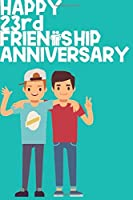 Happy 23rd Friendship Anniversary Notebook: Friendship Gift For Boys