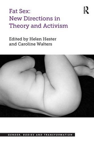Download Fat Sex: New Directions in Theory and Activism (Gender, Bodies and Transformation) 1472432541