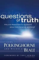 Questions of Truth: Fifty-one Responses to Questions About God, Science, and Belief by John Polkinghorne Nicholas Beale(2009-01-27)
