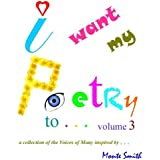 I Want My Poetry To ~ Volume 3