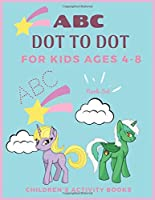 A B C Dot to Dot For Kids Ages 4-8, Children's Activity Books: Alphabet Handwriting Practice Paper for Preschool and kindergarten, Notebook Letter in Uppercase & LowerCase , Unicorn Theme