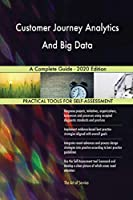 Customer Journey Analytics And Big Data A Complete Guide - 2020 Edition