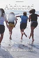 Abducted: A Stolen Girl's Hero