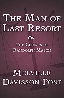 The Man of Last Resort: Or, The Clients of Randolph Mason by [Post, Melville Davisson]