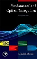 Fundamentals of Optical Waveguides, Second Edition (Optics & Photonics Series)