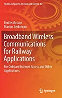 Broadband Wireless Communications for Railway Applications: For Onboard Internet Access and Other Applications (Studies in Systems, Decision and Control)