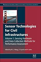 Sensor Technologies for Civil Infrastructures, Volume 1: Sensing Hardware and Data Collection Methods for Performance Assessment (Woodhead Publishing Series in Civil and Structural Engineering)