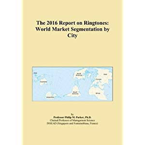 The 2016 Report on Ringtones: World Market Segmentation by City