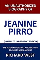 An Unauthorized Biography of Jeanine Pirro: The Renowned District Attorney and Television Legal Analyst [Pamphlet: Large-Print Edition]