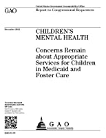 Childrens Mental Health: Concerns Remain About Appropriate Services for Children in Medicaid and Foster Care